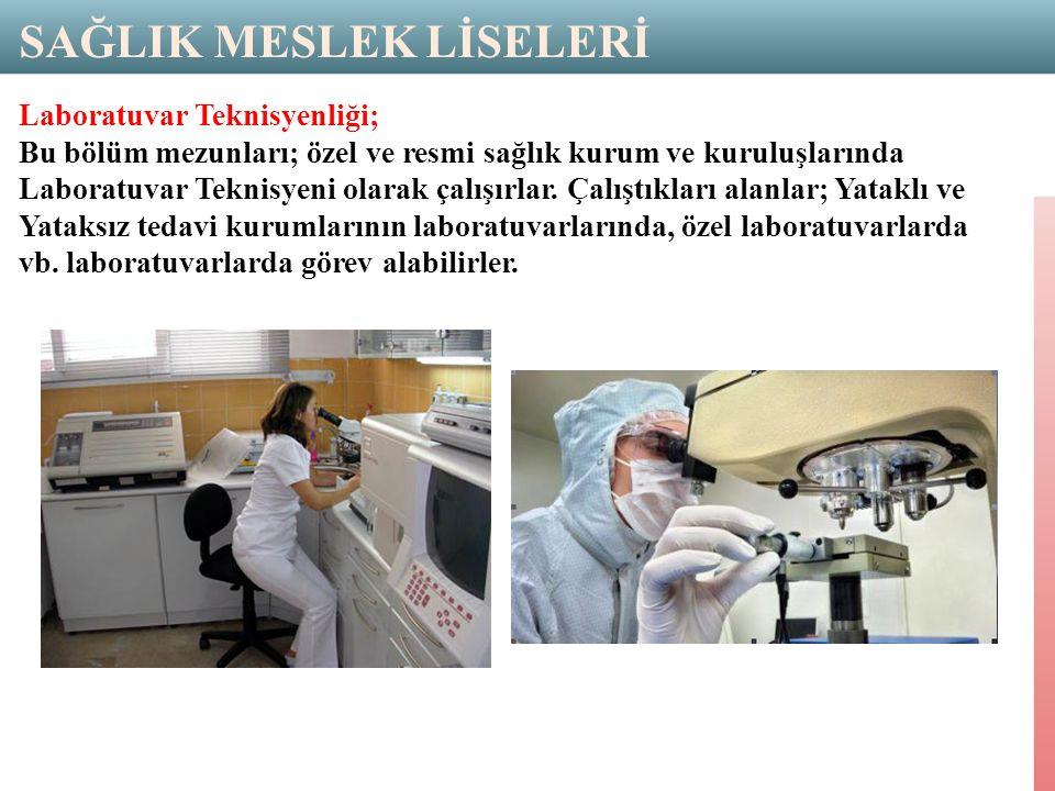 Laboratuvar Teknisyenliği; Bu bölüm mezunları; özel ve resmi sağlık kurum ve kuruluşlarında Laboratuvar Teknisyeni olarak çalışırlar.