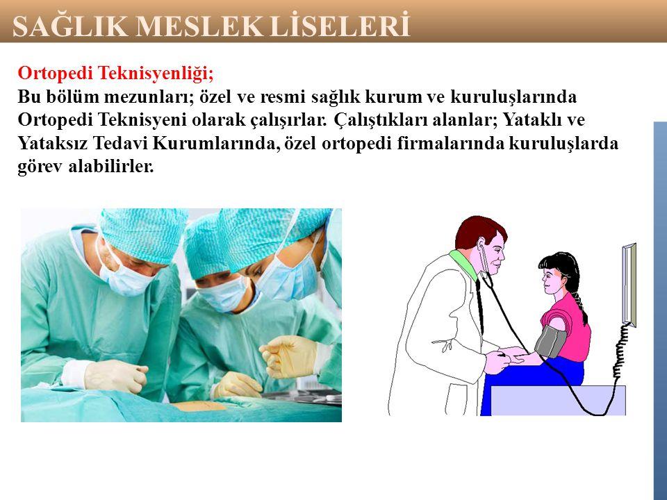 Ortopedi Teknisyenliği; Bu bölüm mezunları; özel ve resmi sağlık kurum ve kuruluşlarında Ortopedi Teknisyeni olarak çalışırlar. Çalıştıkları alanlar;