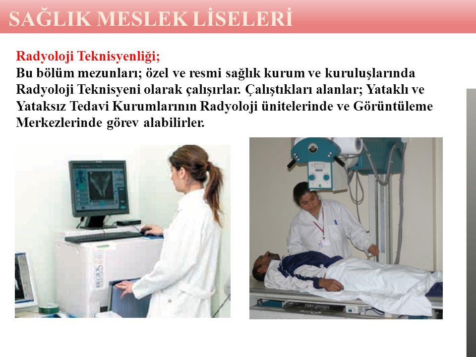 Radyoloji Teknisyenliği; Bu bölüm mezunları; özel ve resmi sağlık kurum ve kuruluşlarında Radyoloji Teknisyeni olarak çalışırlar.