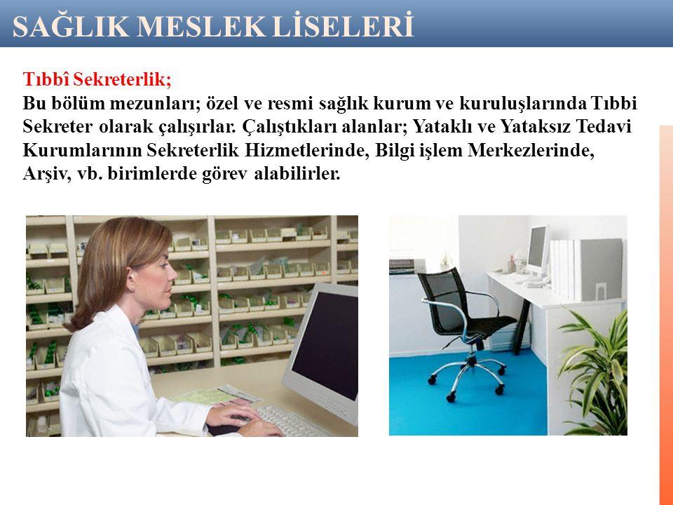 Tıbbî Sekreterlik; Bu bölüm mezunları; özel ve resmi sağlık kurum ve kuruluşlarında Tıbbi Sekreter olarak çalışırlar.