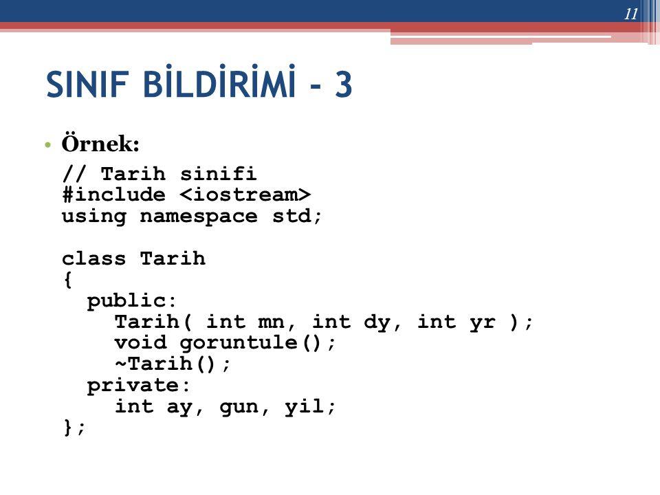SINIF BİLDİRİMİ - 3 •Örnek: // Tarih sinifi #include using namespace std; class Tarih { public: Tarih( int mn, int dy, int yr ); void goruntule(); ~Ta