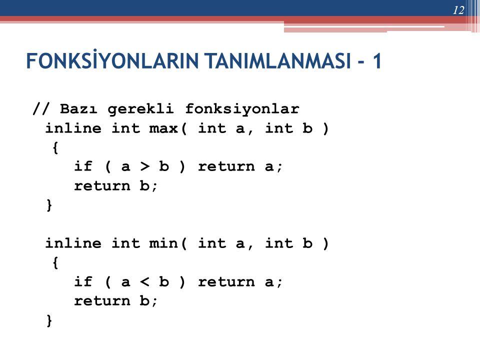 FONKSİYONLARIN TANIMLANMASI - 1 // Bazı gerekli fonksiyonlar inline int max( int a, int b ) { if ( a > b ) return a; return b; } inline int min( int a