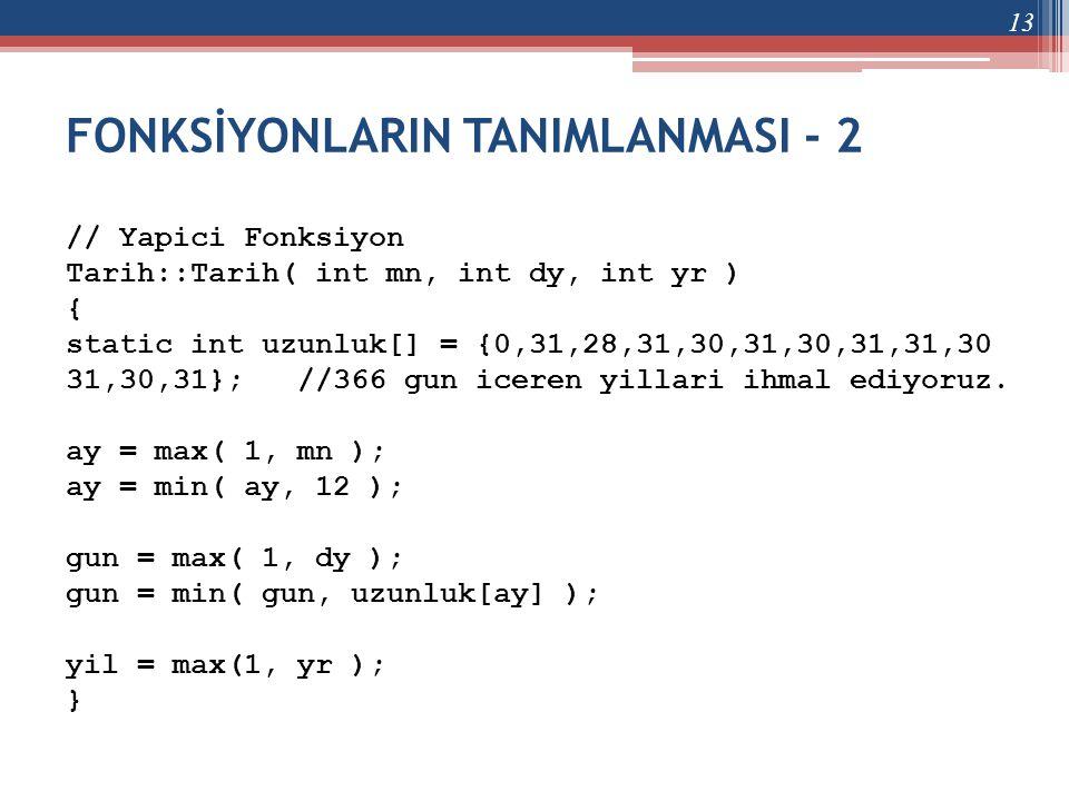 FONKSİYONLARIN TANIMLANMASI - 2 // Yapici Fonksiyon Tarih::Tarih( int mn, int dy, int yr ) { static int uzunluk[] = {0,31,28,31,30,31,30,31,31,30 31,3