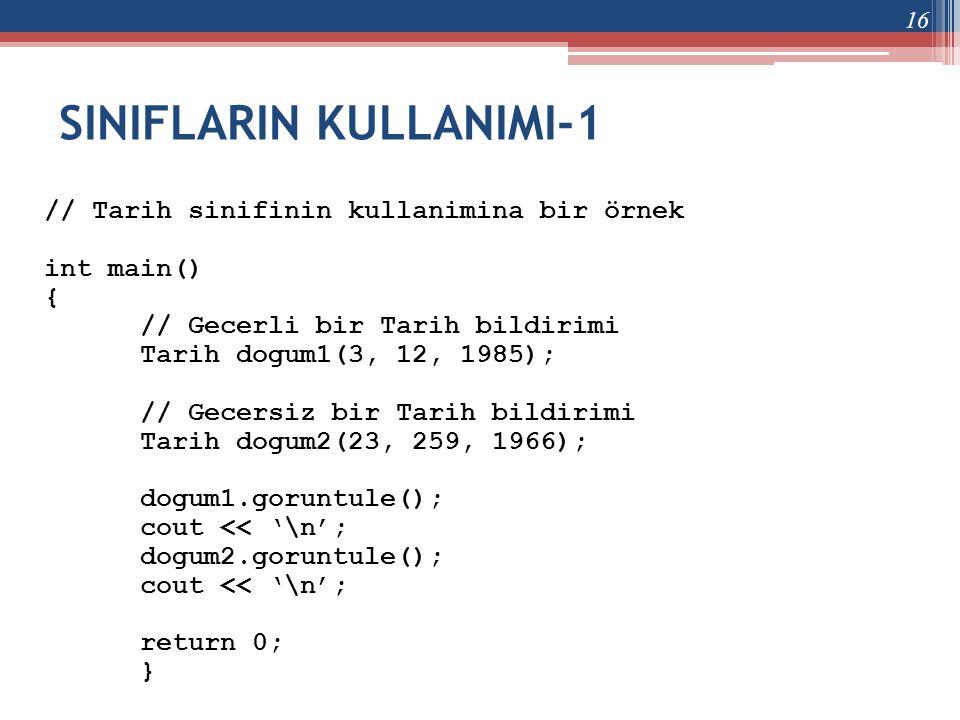 SINIFLARIN KULLANIMI-1 // Tarih sinifinin kullanimina bir örnek int main() { // Gecerli bir Tarih bildirimi Tarih dogum1(3, 12, 1985); // Gecersiz bir