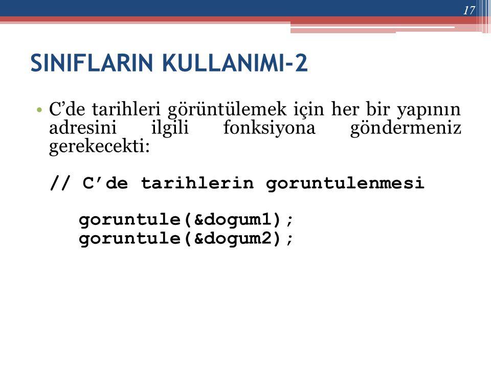 SINIFLARIN KULLANIMI-2 •C'de tarihleri görüntülemek için her bir yapının adresini ilgili fonksiyona göndermeniz gerekecekti: // C'de tarihlerin gorunt