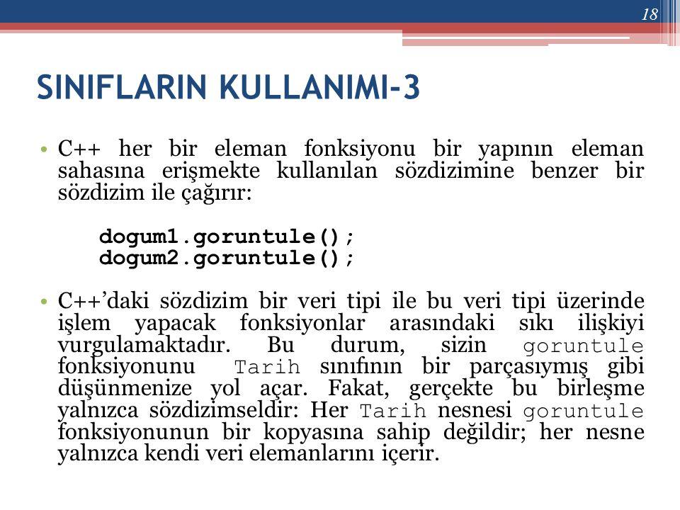 SINIFLARIN KULLANIMI-3 •C++ her bir eleman fonksiyonu bir yapının eleman sahasına erişmekte kullanılan sözdizimine benzer bir sözdizim ile çağırır: do
