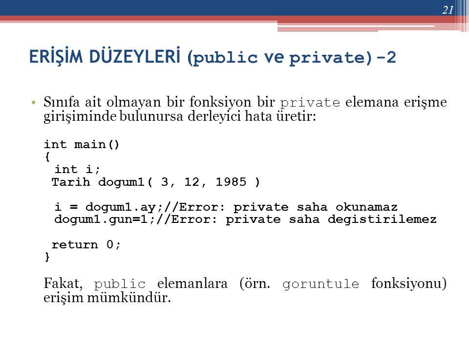 ERİŞİM DÜZEYLERİ ( public ve private)-2 •Sınıfa ait olmayan bir fonksiyon bir private elemana erişme girişiminde bulunursa derleyici hata üretir: int
