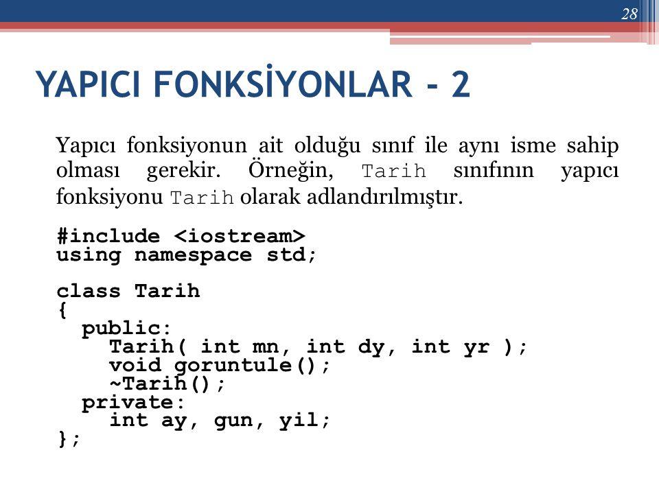 YAPICI FONKSİYONLAR - 2 Yapıcı fonksiyonun ait olduğu sınıf ile aynı isme sahip olması gerekir. Örneğin, Tarih sınıfının yapıcı fonksiyonu Tarih olara