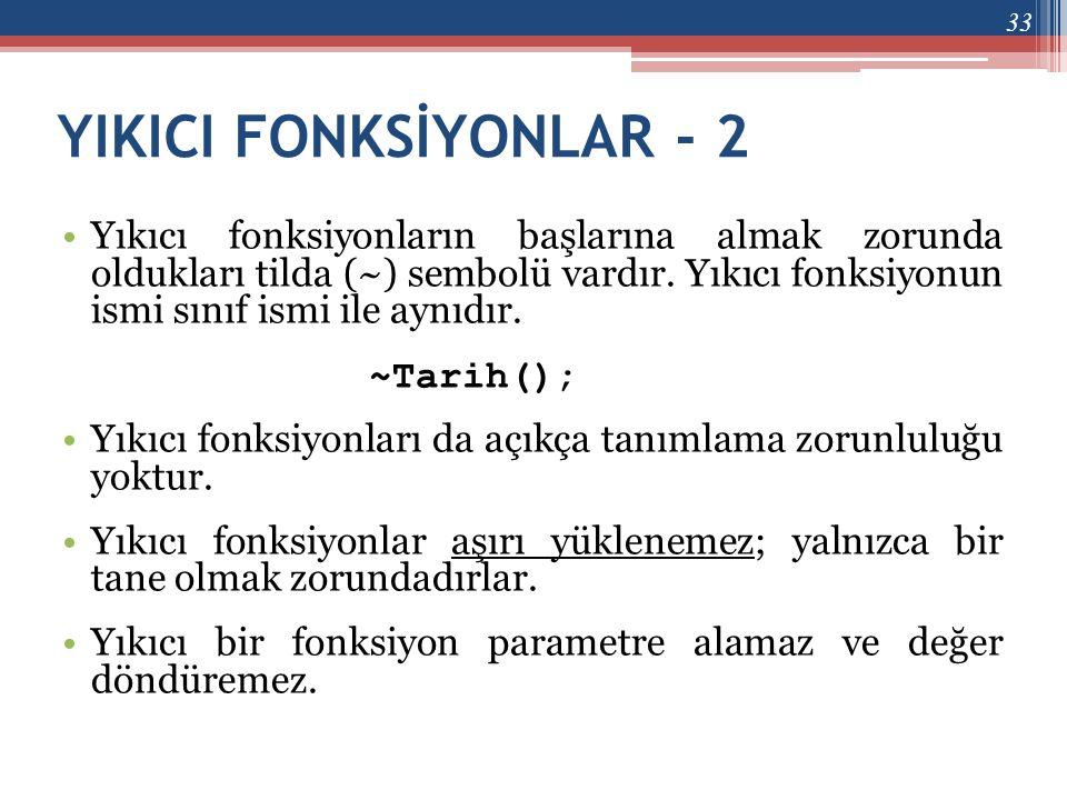 YIKICI FONKSİYONLAR - 2 •Yıkıcı fonksiyonların başlarına almak zorunda oldukları tilda (~) sembolü vardır. Yıkıcı fonksiyonun ismi sınıf ismi ile aynı