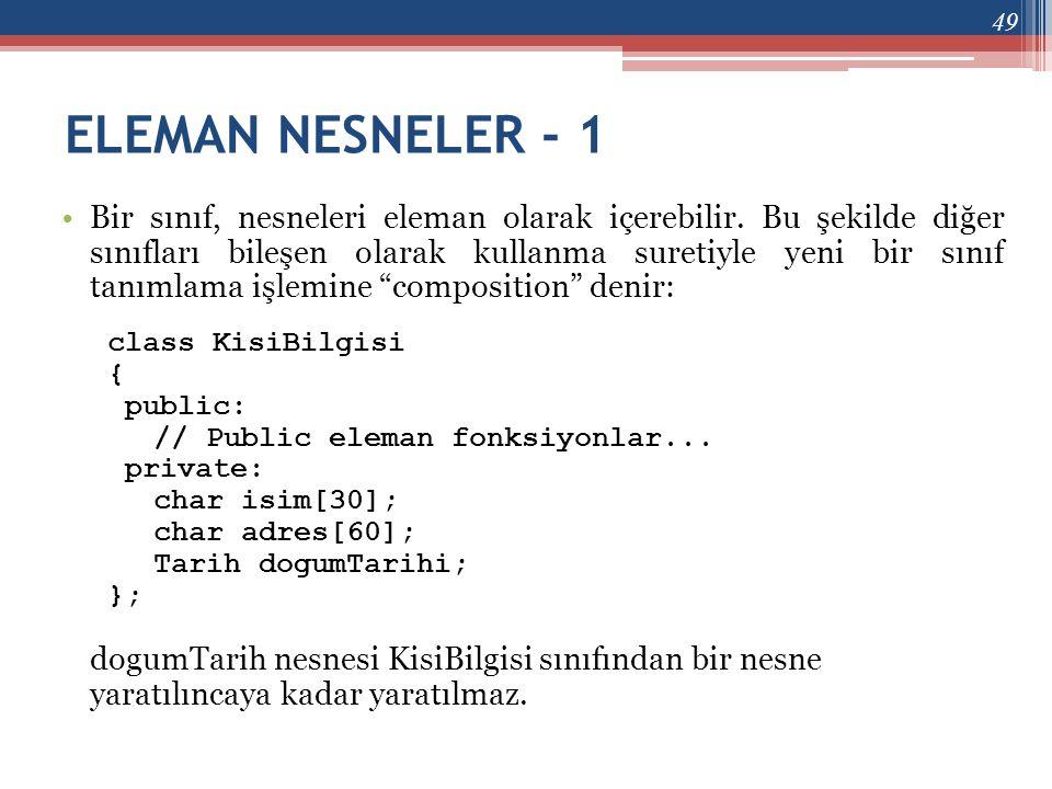 ELEMAN NESNELER - 1 •Bir sınıf, nesneleri eleman olarak içerebilir. Bu şekilde diğer sınıfları bileşen olarak kullanma suretiyle yeni bir sınıf tanıml