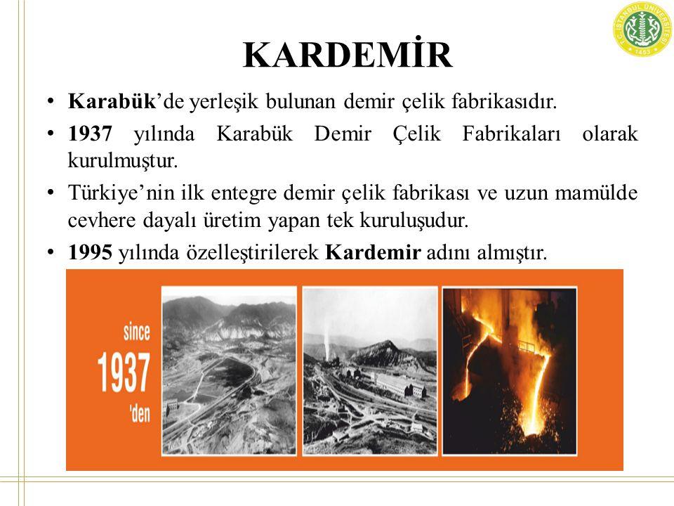 • Karabük'de yerleşik bulunan demir çelik fabrikasıdır.
