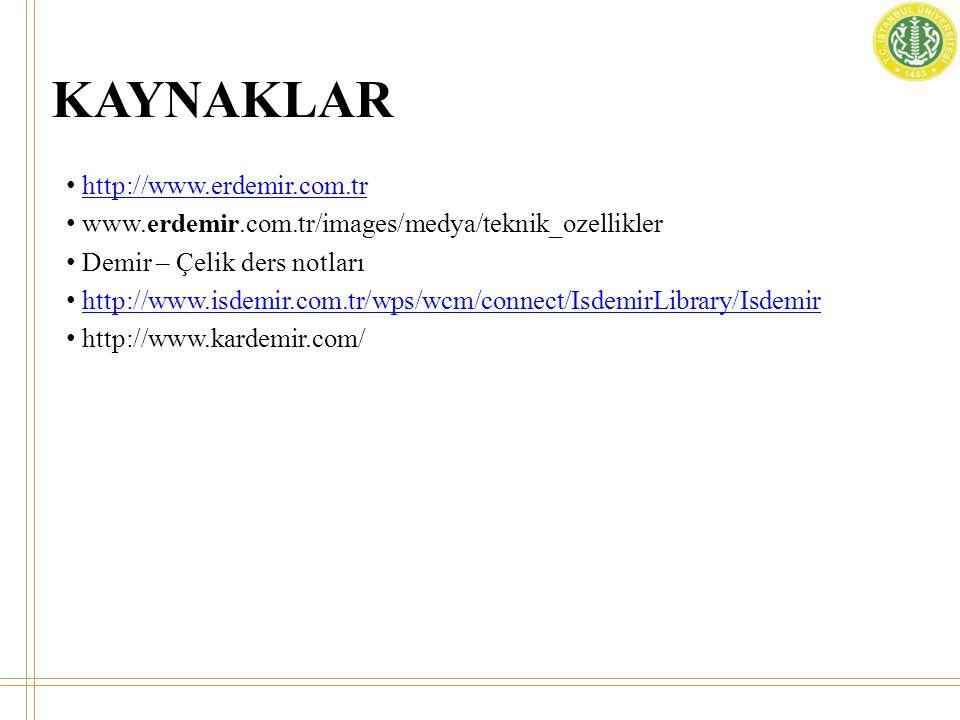 KAYNAKLAR • http://www.erdemir.com.trhttp://www.erdemir.com.tr • www.erdemir.com.tr/images/medya/teknik_ozellikler • Demir – Çelik ders notları • http://www.isdemir.com.tr/wps/wcm/connect/IsdemirLibrary/Isdemirhttp://www.isdemir.com.tr/wps/wcm/connect/IsdemirLibrary/Isdemir • http://www.kardemir.com/
