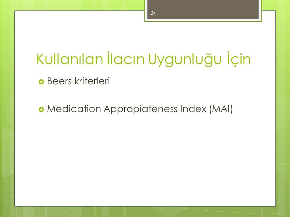 Kullanılan İlacın Uygunluğu İçin  Beers kriterleri  Medication Appropiateness Index (MAI) 24