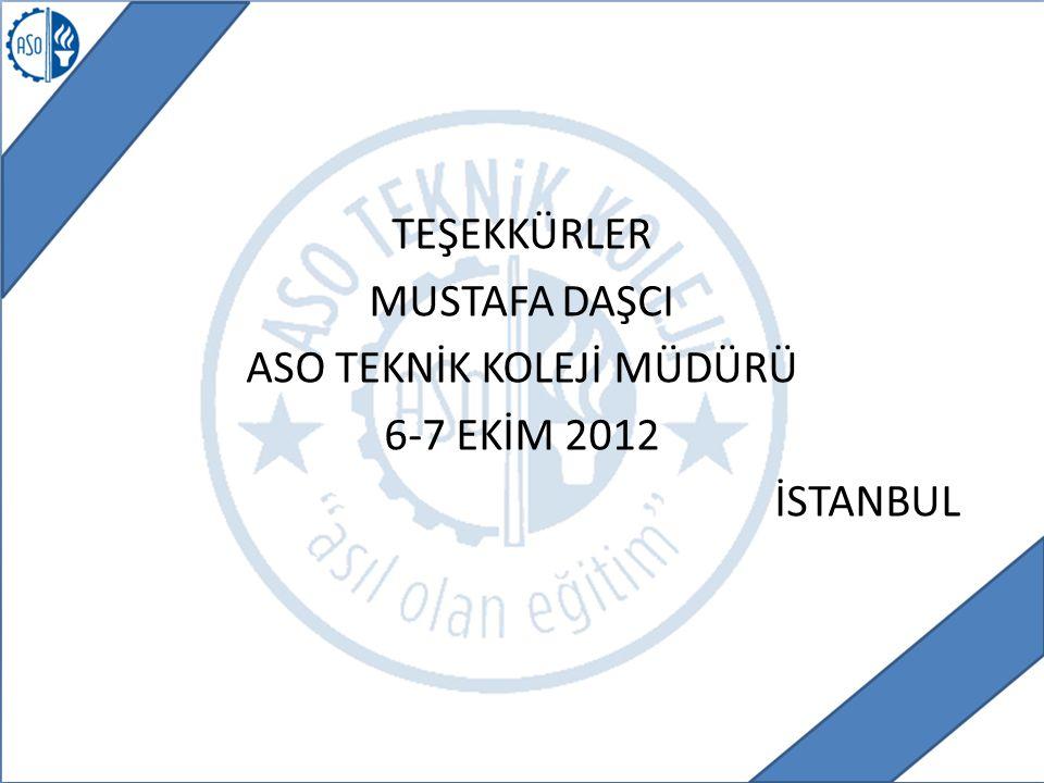 TEŞEKKÜRLER MUSTAFA DAŞCI ASO TEKNİK KOLEJİ MÜDÜRÜ 6-7 EKİM 2012 İSTANBUL