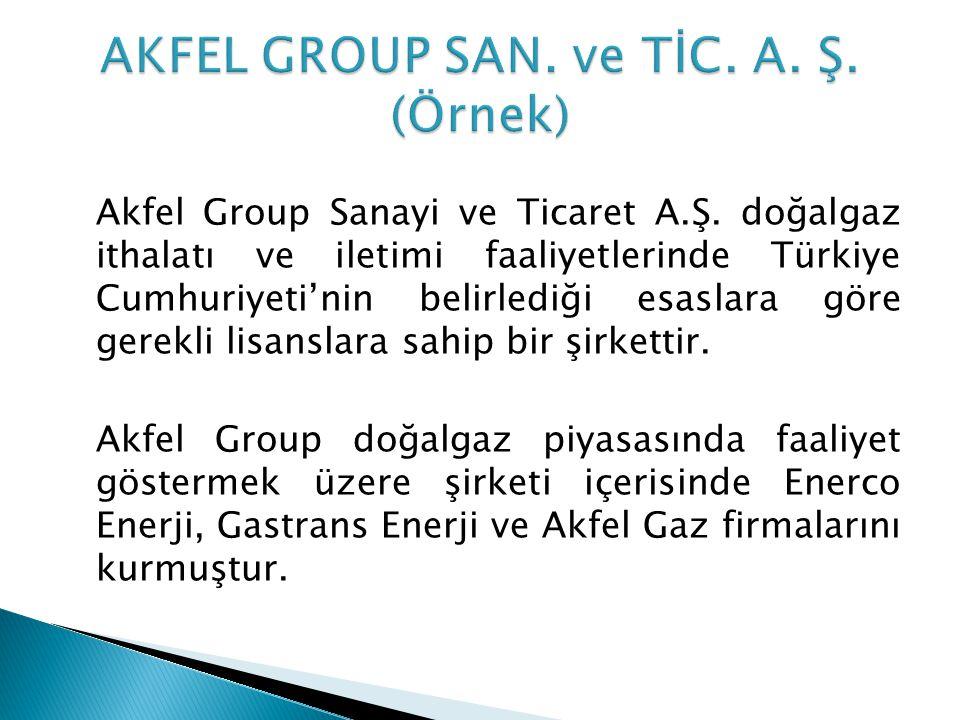 Akfel Group Sanayi ve Ticaret A.Ş. doğalgaz ithalatı ve iletimi faaliyetlerinde Türkiye Cumhuriyeti'nin belirlediği esaslara göre gerekli lisanslara s