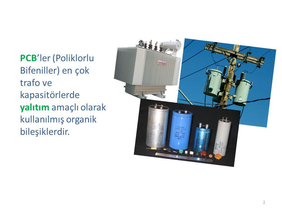 PCB'ler (Poliklorlu Bifeniller) en çok trafo ve kapasitörlerde yalıtım amaçlı olarak kullanılmış organik bileşiklerdir.