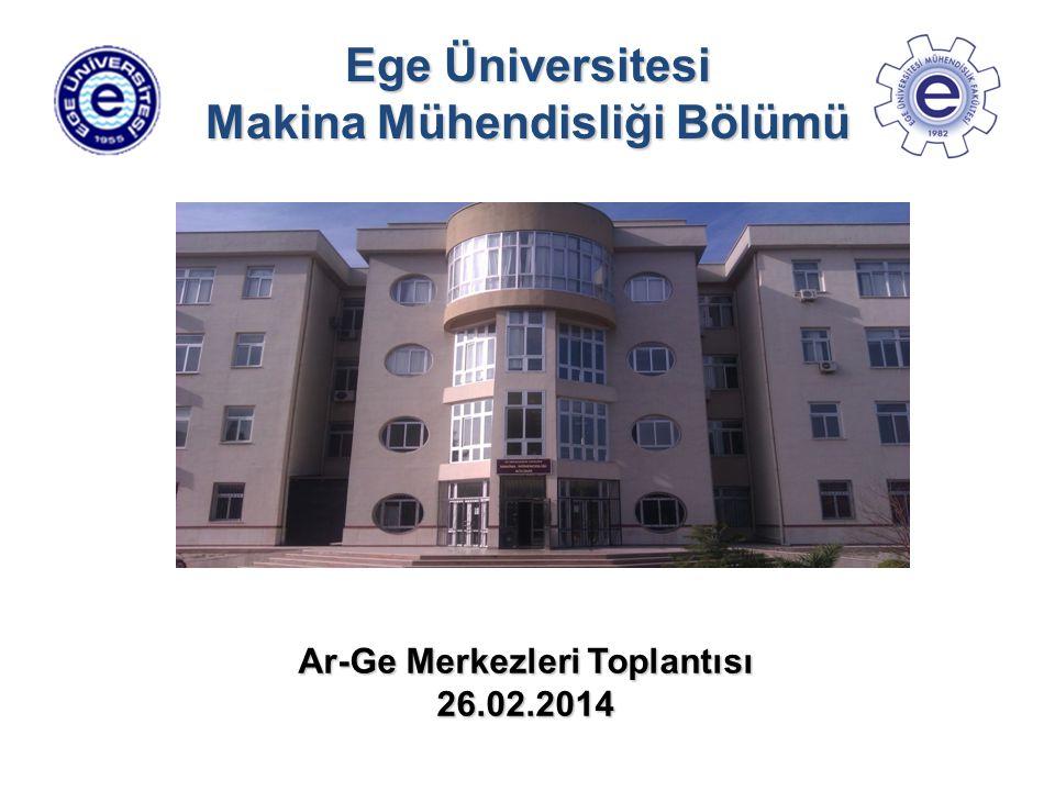 Ege Üniversitesi Makina Mühendisliği Bölümü Ar-Ge Merkezleri Toplantısı 26.02.2014