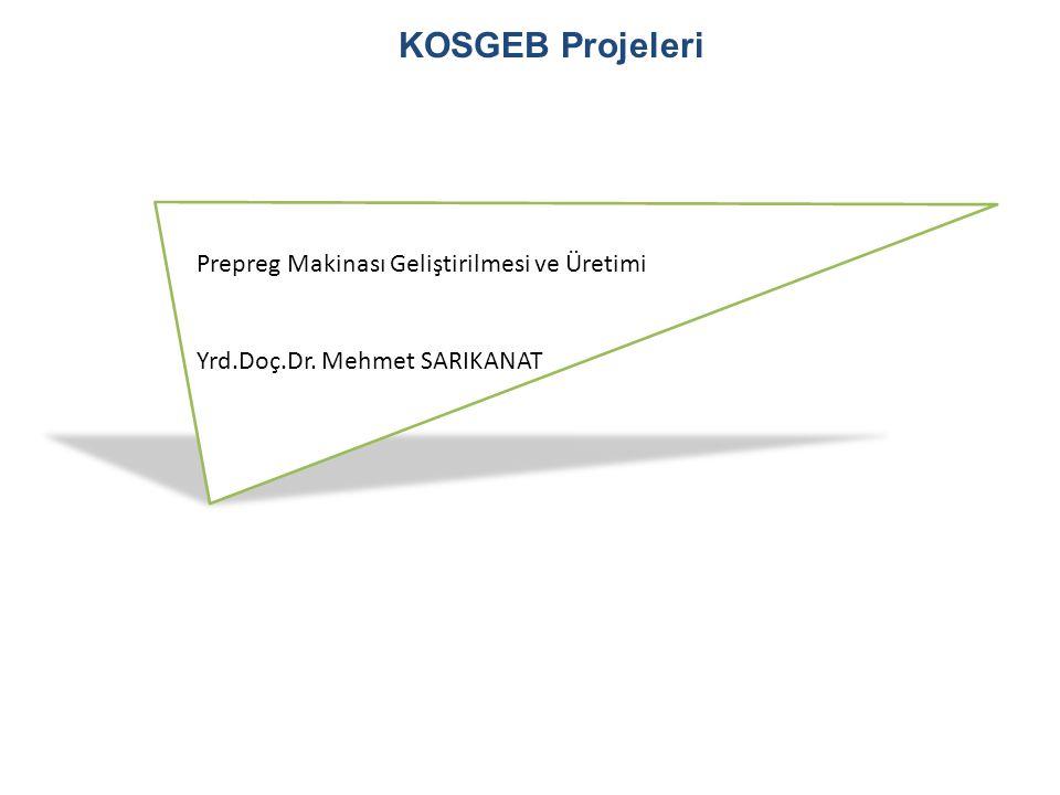 KOSGEB Projeleri Prepreg Makinası Geliştirilmesi ve Üretimi Yrd.Doç.Dr. Mehmet SARIKANAT
