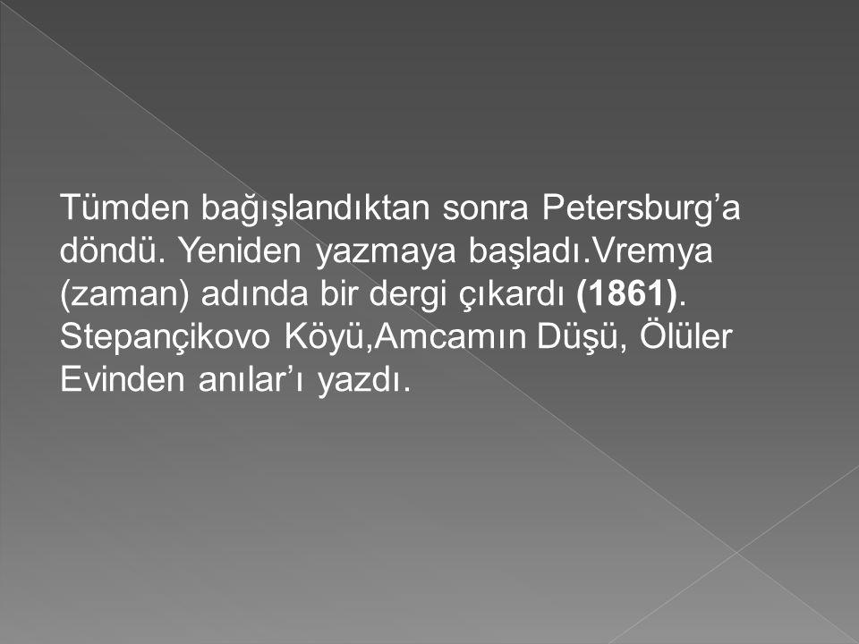 Tümden bağışlandıktan sonra Petersburg'a döndü. Yeniden yazmaya başladı.Vremya (zaman) adında bir dergi çıkardı (1861). Stepançikovo Köyü,Amcamın Düşü