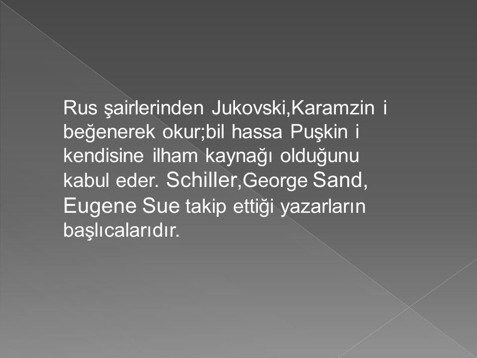 Rus şairlerinden Jukovski,Karamzin i beğenerek okur;bil hassa Puşkin i kendisine ilham kaynağı olduğunu kabul eder. Schiller,George Sand, Eugene Sue t