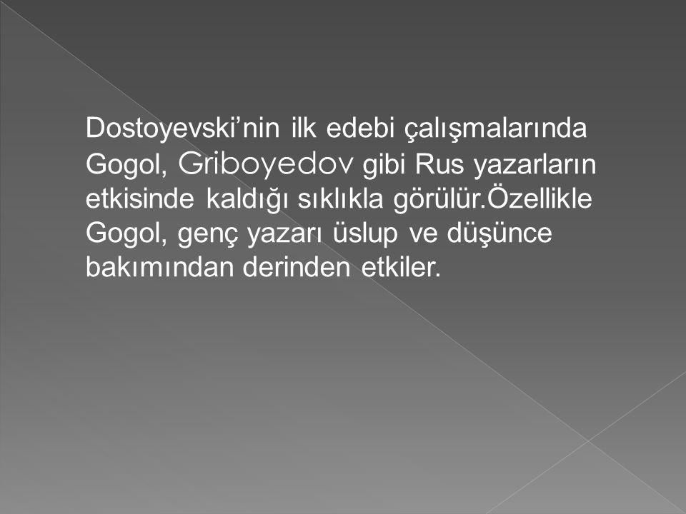 Dostoyevski'nin ilk edebi çalışmalarında Gogol, Griboyedov gibi Rus yazarların etkisinde kaldığı sıklıkla görülür.Özellikle Gogol, genç yazarı üslup v