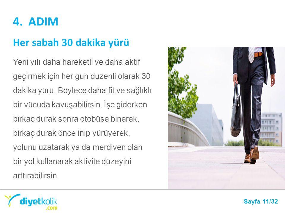 4. ADIM Her sabah 30 dakika yürü Sayfa 11/32 Yeni yılı daha hareketli ve daha aktif geçirmek için her gün düzenli olarak 30 dakika yürü. Böylece daha