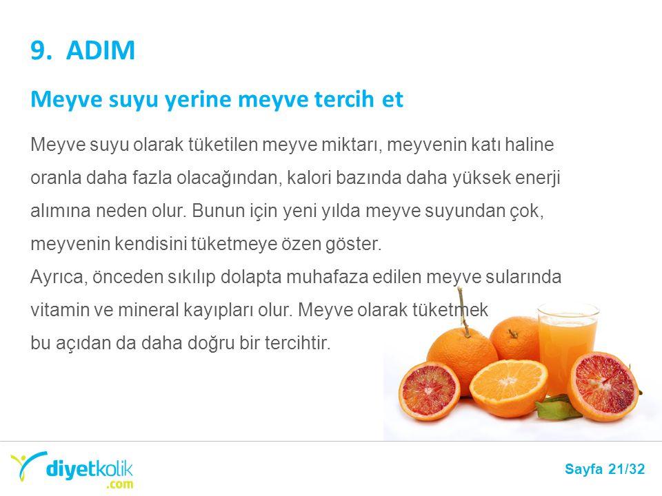 9. ADIM Meyve suyu yerine meyve tercih et Sayfa 21/32 Meyve suyu olarak tüketilen meyve miktarı, meyvenin katı haline oranla daha fazla olacağından, k