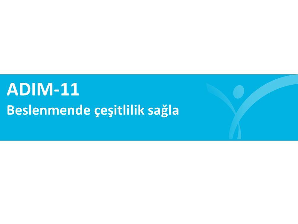 ADIM-11 Beslenmende çeşitlilik sağla