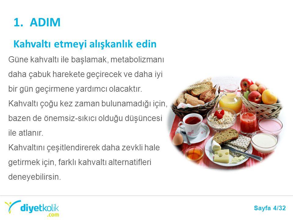 1.ADIM Kahvaltı etmeyi alışkanlık edin Sayfa 4/32 Güne kahvaltı ile başlamak, metabolizmanı daha çabuk harekete geçirecek ve daha iyi bir gün geçirmen