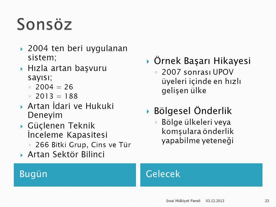 BugünGelecek  2004 ten beri uygulanan sistem;  Hızla artan başvuru sayısı; ◦ 2004 = 26 ◦ 2013 = 188  Artan İdari ve Hukuki Deneyim  Güçlenen Tekni