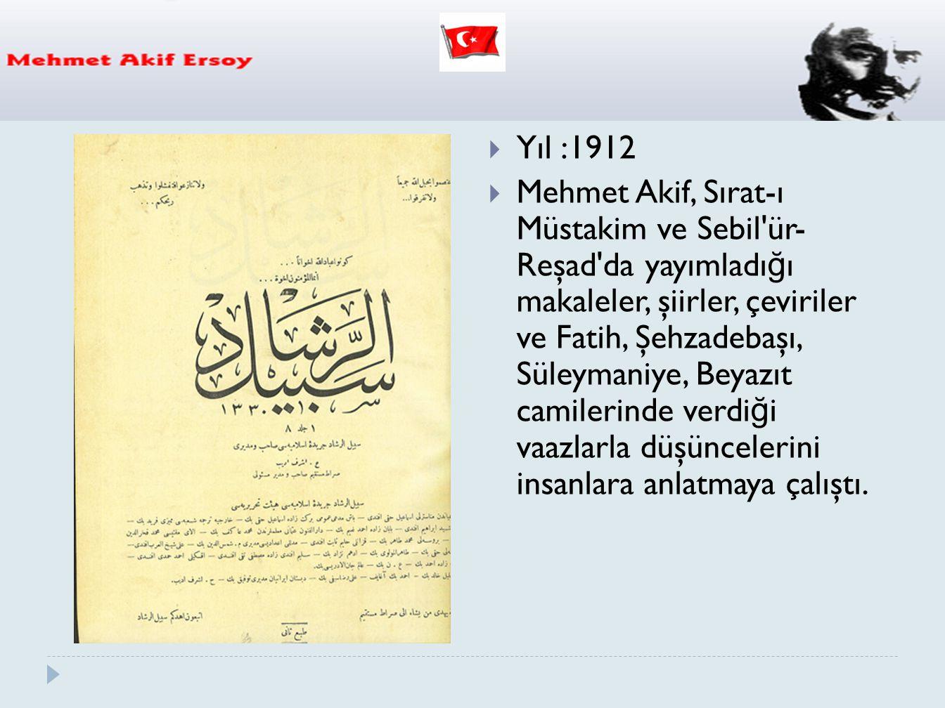  Yıl :1912  Mehmet Akif, Sırat-ı Müstakim ve Sebil'ür- Reşad'da yayımladı ğ ı makaleler, şiirler, çeviriler ve Fatih, Şehzadebaşı, Süleymaniye, Beya