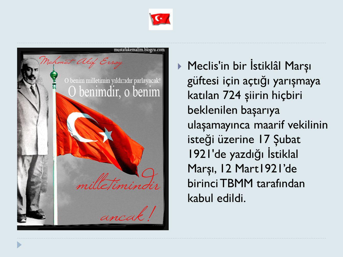  Meclis'in bir İ stiklâl Marşı güftesi için açtı ğ ı yarışmaya katılan 724 şiirin hiçbiri beklenilen başarıya ulaşamayınca maarif vekilinin iste ğ i