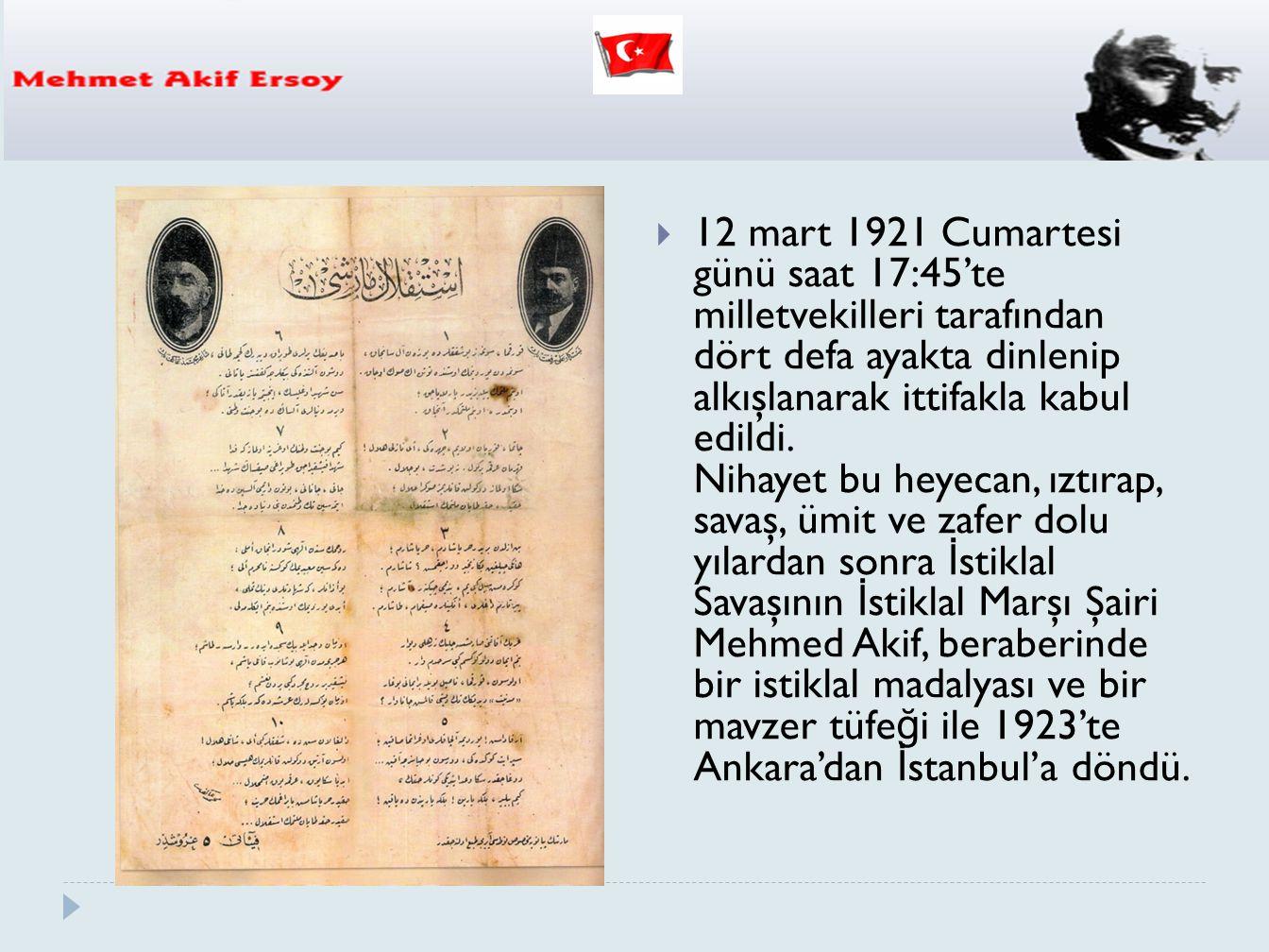  12 mart 1921 Cumartesi günü saat 17:45'te milletvekilleri tarafından dört defa ayakta dinlenip alkışlanarak ittifakla kabul edildi. Nihayet bu heyec