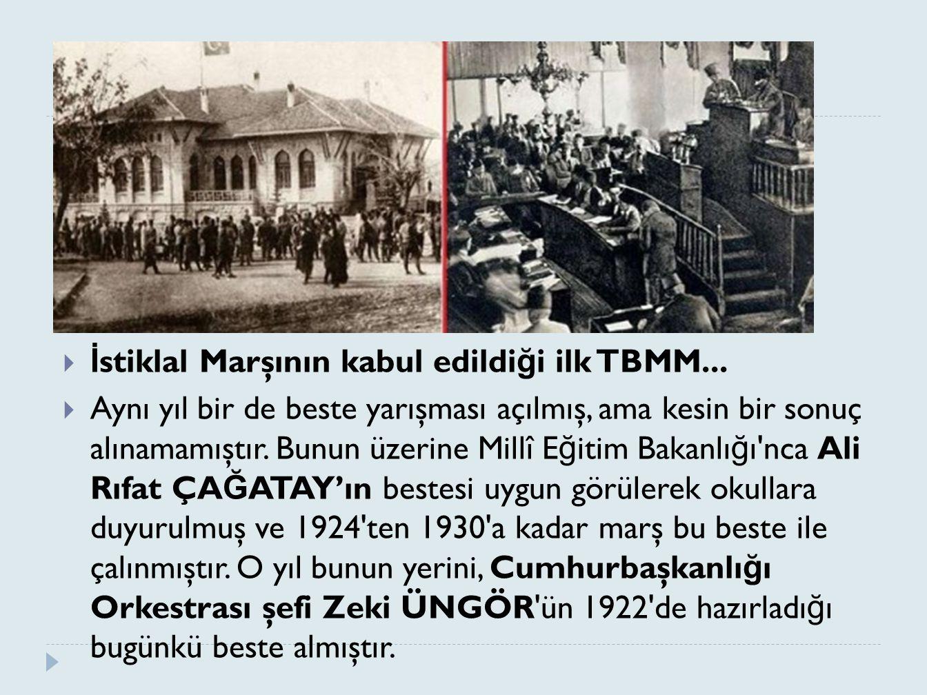  İ stiklal Marşının kabul edildi ğ i ilk TBMM...  Aynı yıl bir de beste yarışması açılmış, ama kesin bir sonuç alınamamıştır. Bunun üzerine Millî E