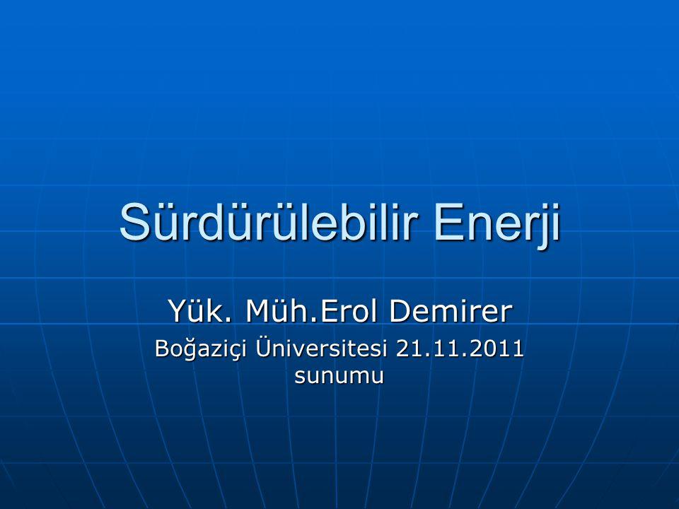 Sürdürülebilir Enerji Yük. Müh.Erol Demirer Boğaziçi Üniversitesi 21.11.2011 sunumu