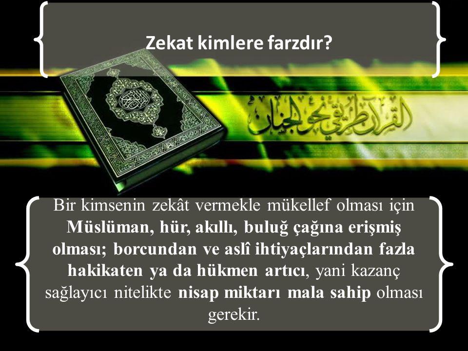 Zekat kimlere farzdır? Bir kimsenin zekât vermekle mükellef olması için Müslüman, hür, akıllı, buluğ çağına erişmiş olması; borcundan ve aslî ihtiyaçl