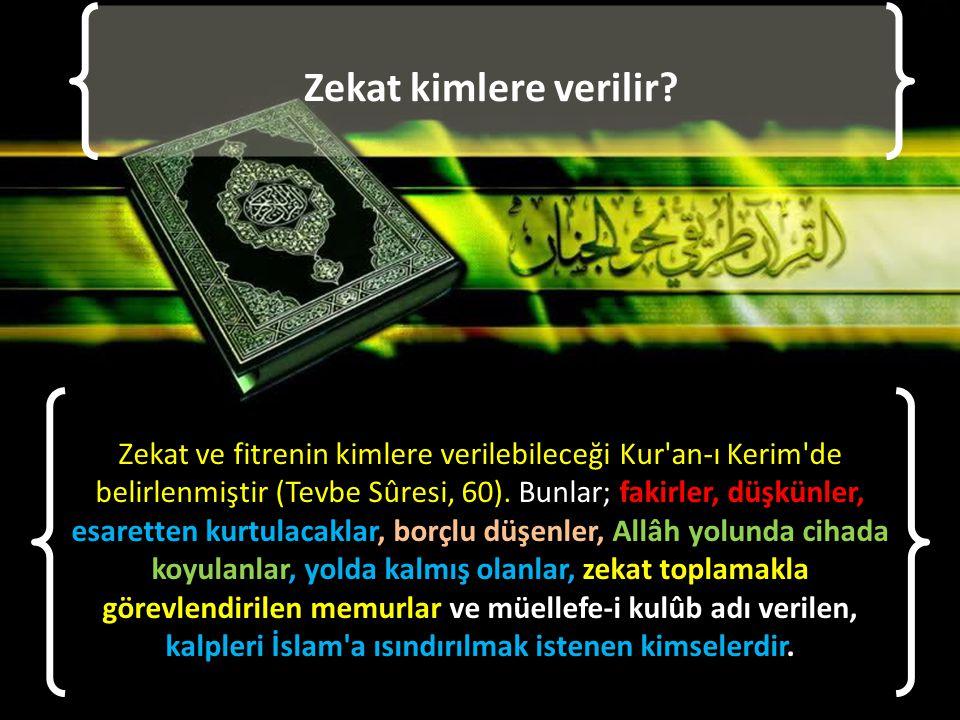 Zekat kimlere verilir? Zekat ve fitrenin kimlere verilebileceği Kur'an-ı Kerim'de belirlenmiştir (Tevbe Sûresi, 60). Bunlar; fakirler, düşkünler, esar