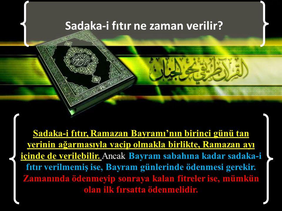 Sadaka-i fıtır ne zaman verilir? Sadaka-i fıtır, Ramazan Bayramı'nın birinci günü tan yerinin ağarmasıyla vacip olmakla birlikte, Ramazan ayı içinde d