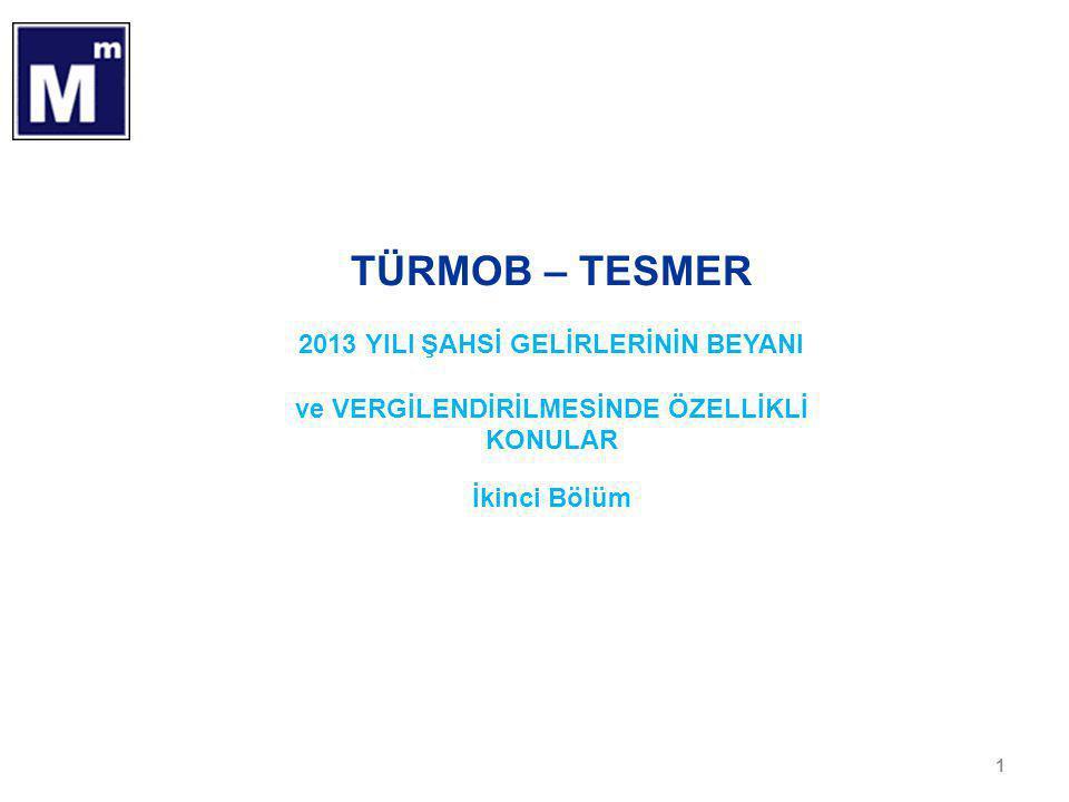 1 TÜRMOB – TESMER 2013 YILI ŞAHSİ GELİRLERİNİN BEYANI ve VERGİLENDİRİLMESİNDE ÖZELLİKLİ KONULAR İkinci Bölüm