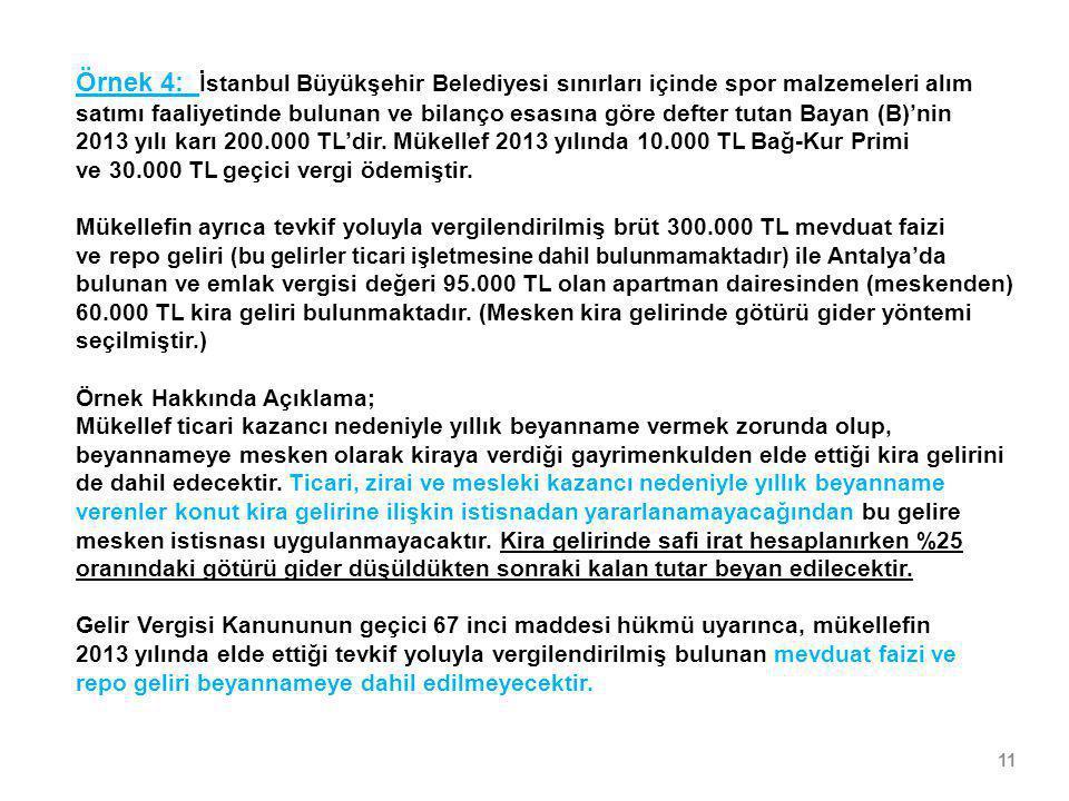 11 Örnek 4: İstanbul Büyükşehir Belediyesi sınırları içinde spor malzemeleri alım satımı faaliyetinde bulunan ve bilanço esasına göre defter tutan Bay