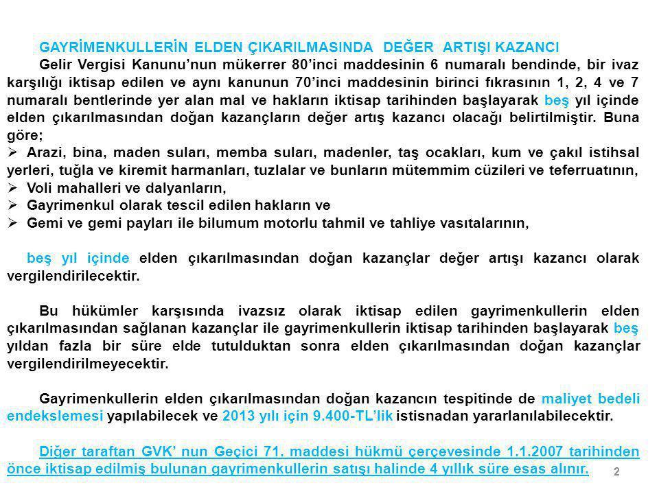 2 GAYRİMENKULLERİN ELDEN ÇIKARILMASINDA DEĞER ARTIŞI KAZANCI Gelir Vergisi Kanunu'nun mükerrer 80'inci maddesinin 6 numaralı bendinde, bir ivaz karşıl