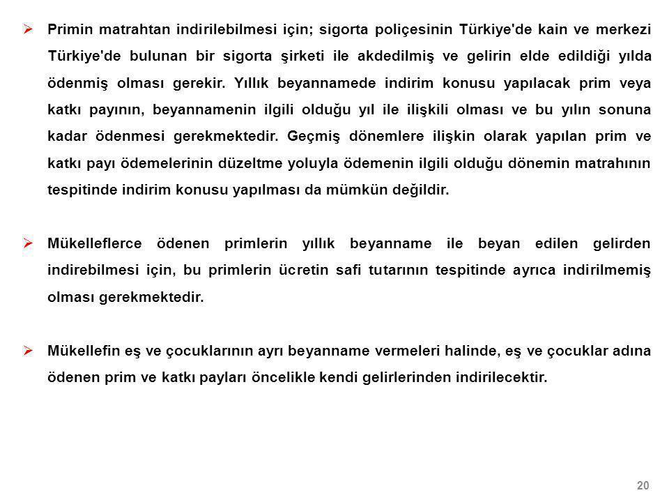  Primin matrahtan indirilebilmesi için; sigorta poliçesinin Türkiye'de kain ve merkezi Türkiye'de bulunan bir sigorta şirketi ile akdedilmiş ve gelir