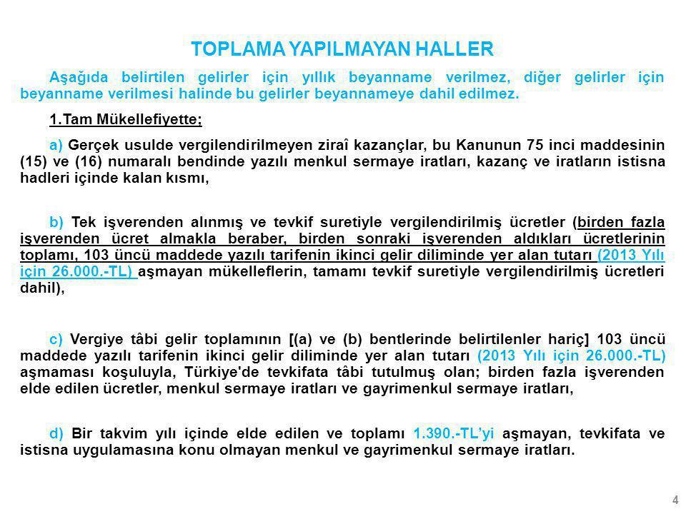 5 2.Dar Mükellefiyette; Tamamı Türkiye'de tevkif suretiyle vergilendirilmiş olan; ücretler, serbest meslek kazançları,menkul ve gayrimenkul sermaye iratları ile diğer kazanç ve iratlar.