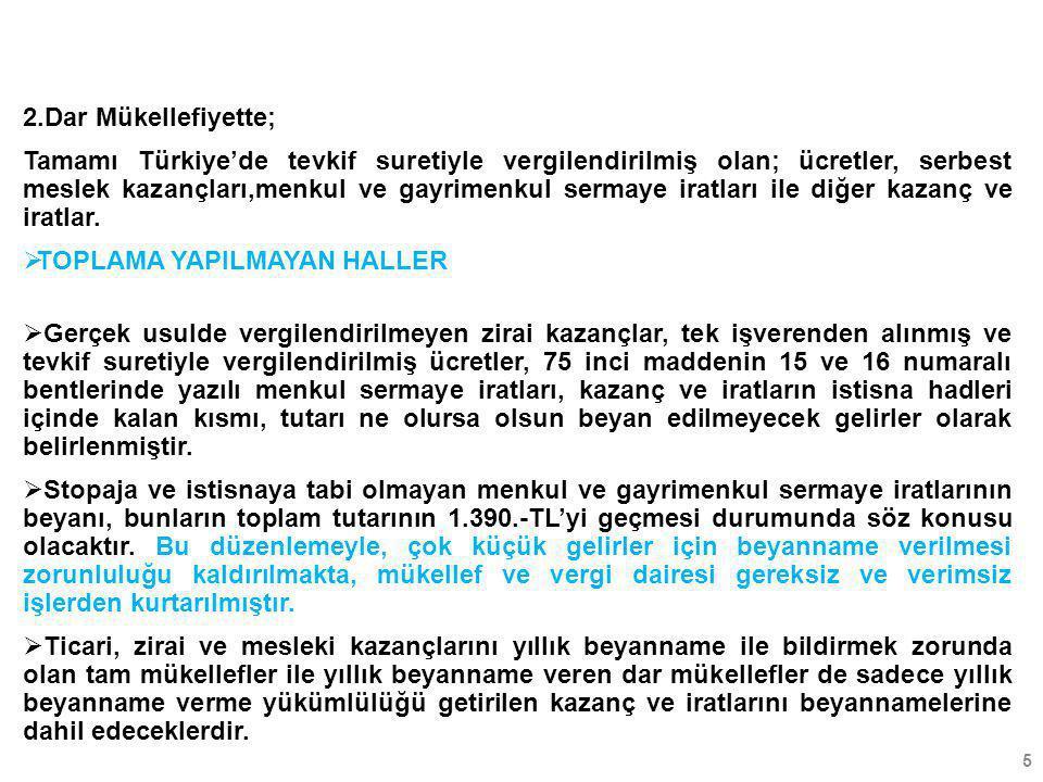 5 2.Dar Mükellefiyette; Tamamı Türkiye'de tevkif suretiyle vergilendirilmiş olan; ücretler, serbest meslek kazançları,menkul ve gayrimenkul sermaye ir