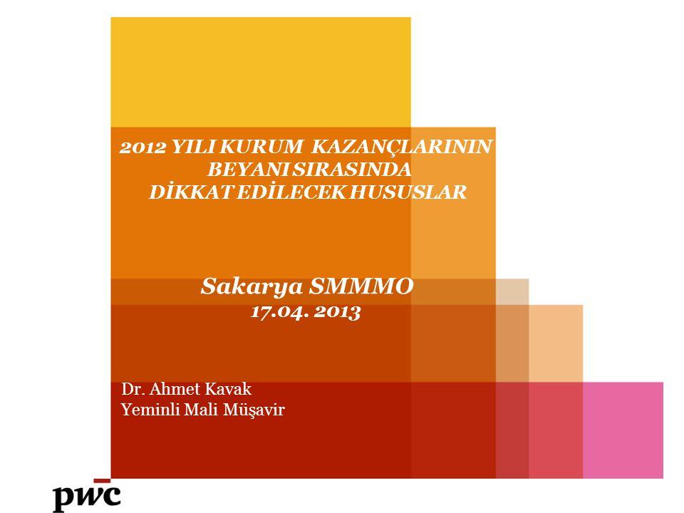 2012 YILI KURUM KAZANÇLARININ BEYANI SIRASINDA DİKKAT EDİLECEK HUSUSLAR Sakarya SMMMO 17.04. 2013 Dr. Ahmet Kavak Yeminli Mali Müşavir