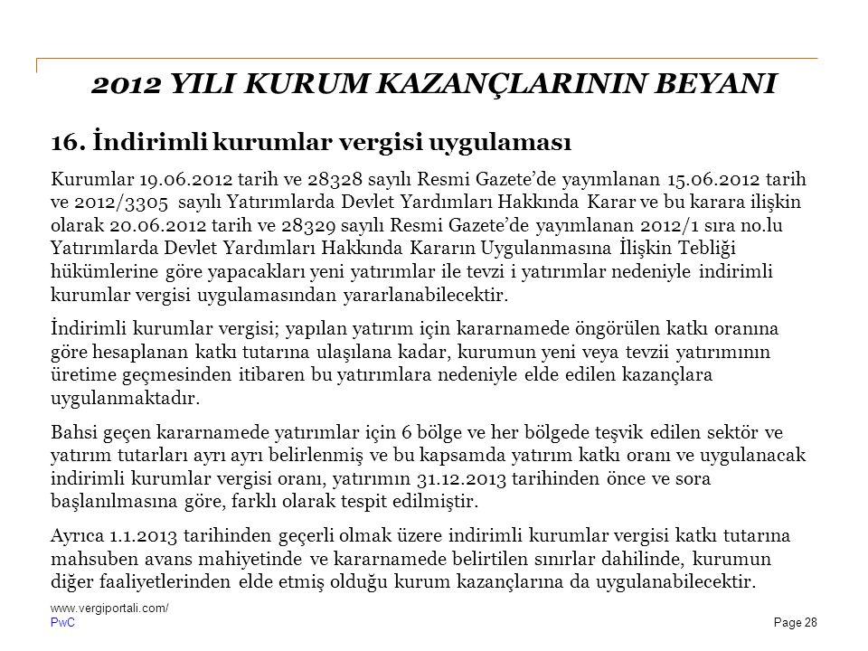 PwC 2012 YILI KURUM KAZANÇLARININ BEYANI 16. İndirimli kurumlar vergisi uygulaması Kurumlar 19.06.2012 tarih ve 28328 sayılı Resmi Gazete'de yayımlana