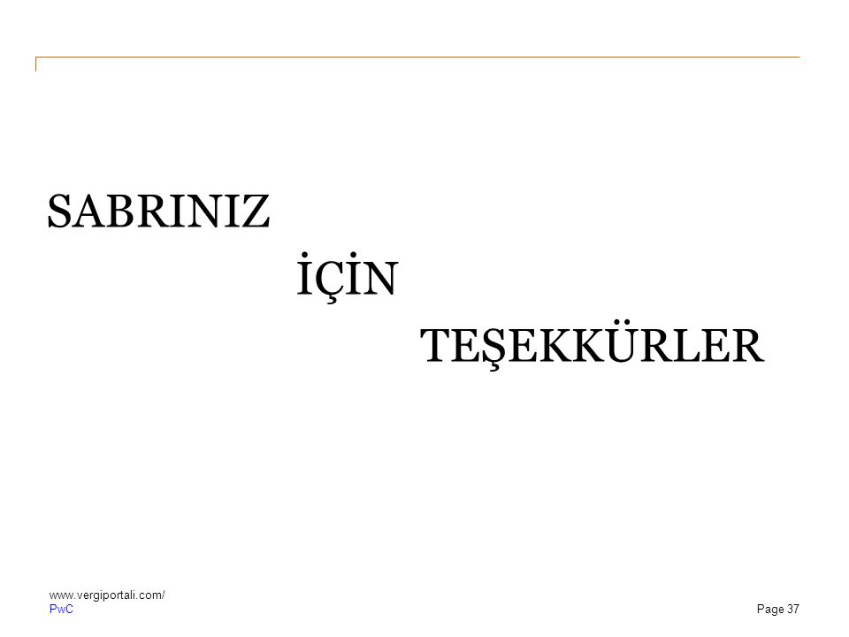 PwC SABRINIZ İÇİN TEŞEKKÜRLER www.vergiportali.com/ Page 37