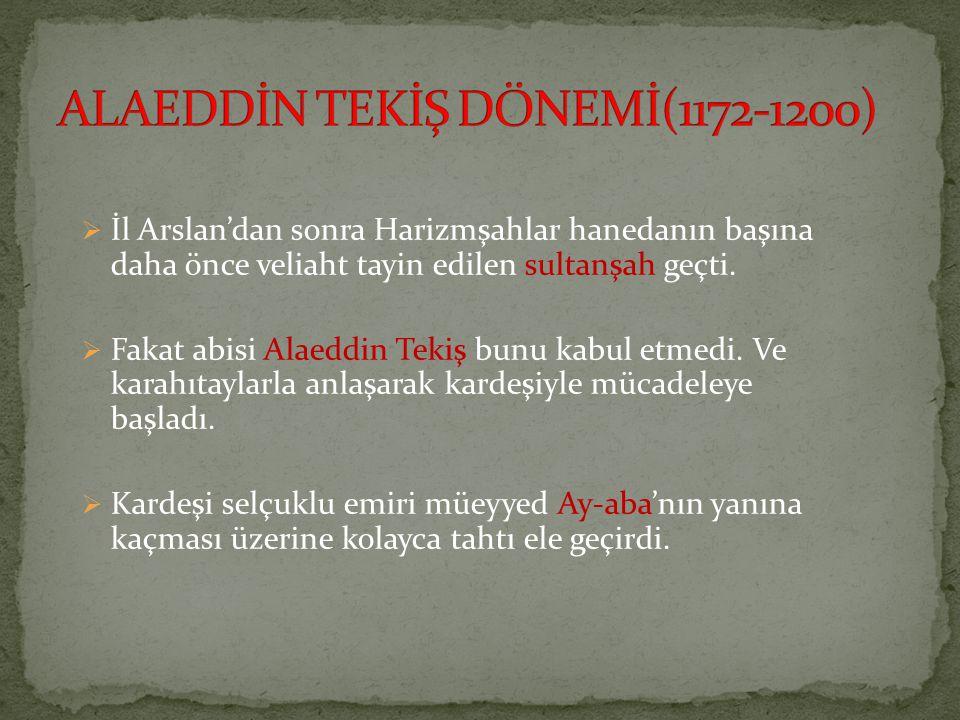  İl Arslan'dan sonra Harizmşahlar hanedanın başına daha önce veliaht tayin edilen sultanşah geçti.  Fakat abisi Alaeddin Tekiş bunu kabul etmedi. Ve