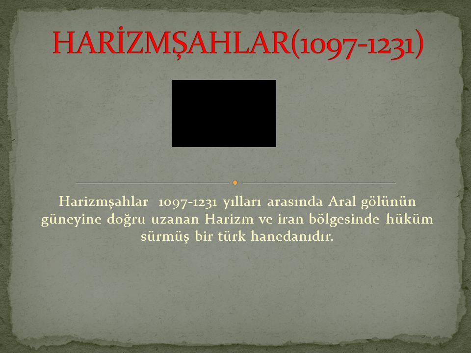 Harizmşahlar 1097-1231 yılları arasında Aral gölünün güneyine doğru uzanan Harizm ve iran bölgesinde hüküm sürmüş bir türk hanedanıdır.