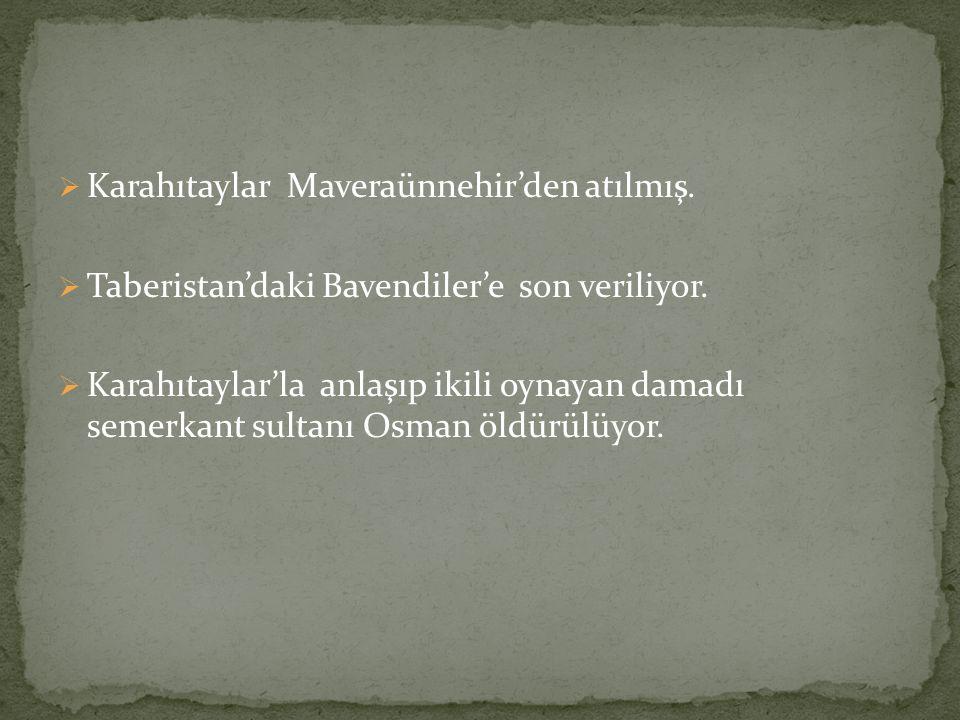  Karahıtaylar Maveraünnehir'den atılmış. Taberistan'daki Bavendiler'e son veriliyor.